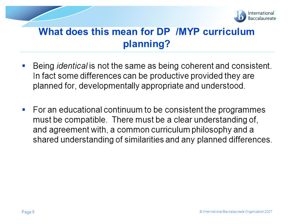 © International Baccalaureate Organization 2007 What is the IB doing to support diploma / MYP curriculum progression.