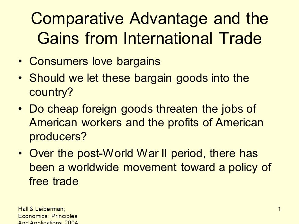 Hall & Leiberman; Economics: Principles And Applications, 2004 1 Comparative Advantage and the Gains from International Trade Consumers love bargains