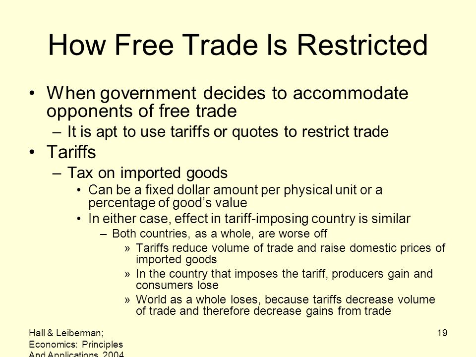 Hall & Leiberman; Economics: Principles And Applications, 2004 19 How Free Trade Is Restricted When government decides to accommodate opponents of fre