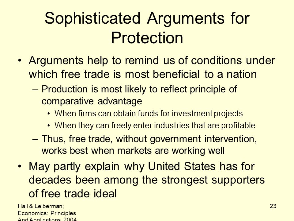 Hall & Leiberman; Economics: Principles And Applications, 2004 23 Sophisticated Arguments for Protection Arguments help to remind us of conditions und