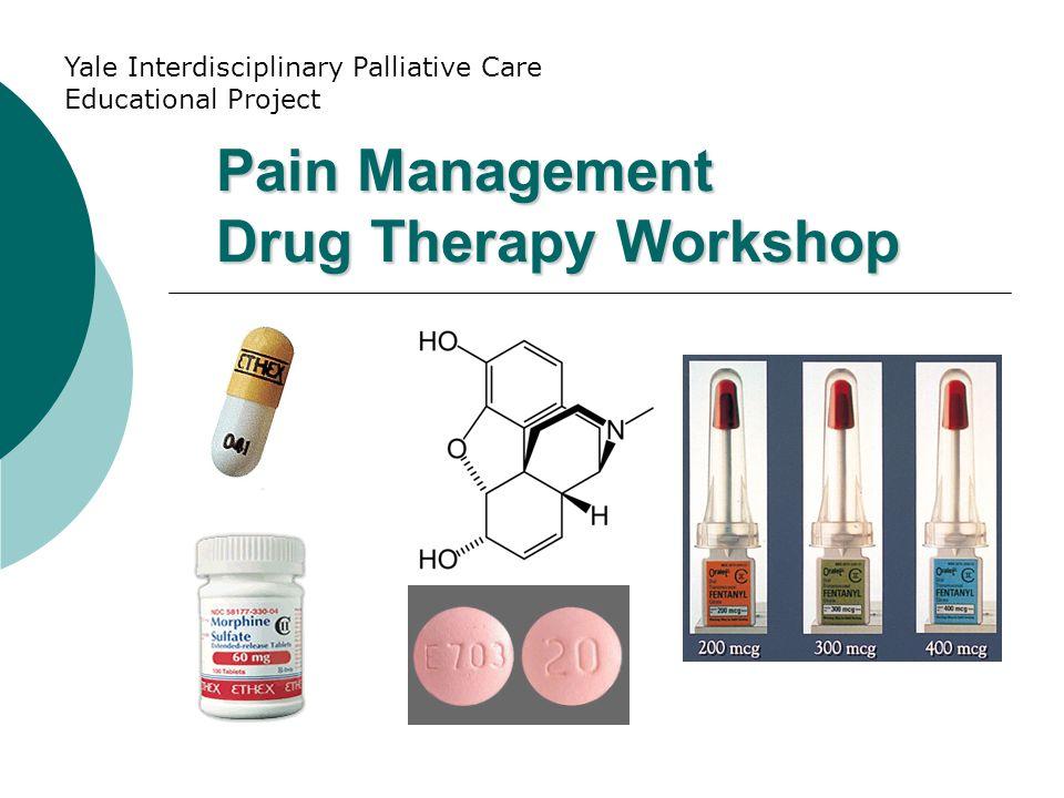 Pain Management Drug Therapy Workshop Yale Interdisciplinary Palliative Care Educational Project