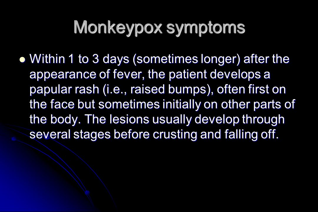 Monkeypox symptoms Within 1 to 3 days (sometimes longer) after the appearance of fever, the patient develops a papular rash (i.e., raised bumps), often first on the face but sometimes initially on other parts of the body.