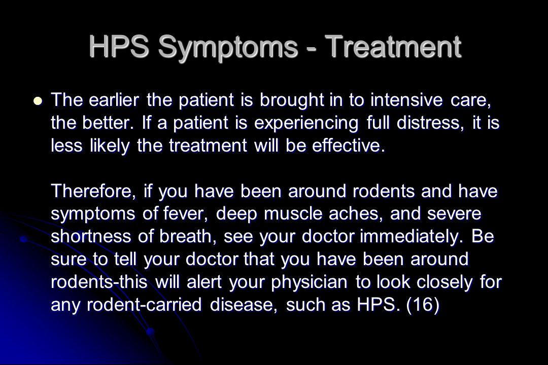 HPS Symptoms - Treatment The earlier the patient is brought in to intensive care, the better.