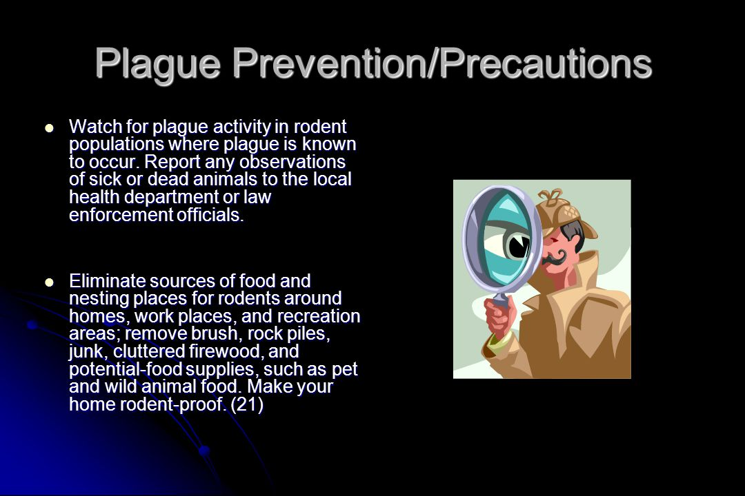 Plague Prevention/Precautions Watch for plague activity in rodent populations where plague is known to occur.