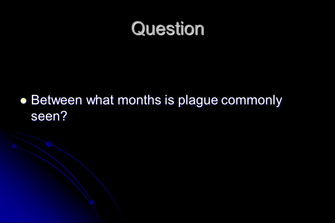 Question Between what months is plague commonly seen? Between what months is plague commonly seen?