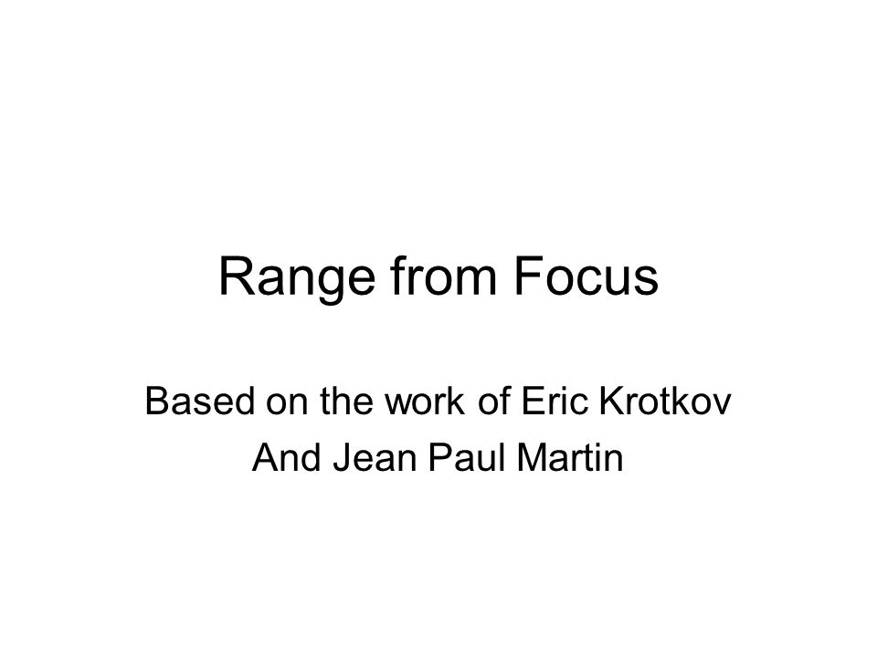 Range from Focus Based on the work of Eric Krotkov And Jean Paul Martin