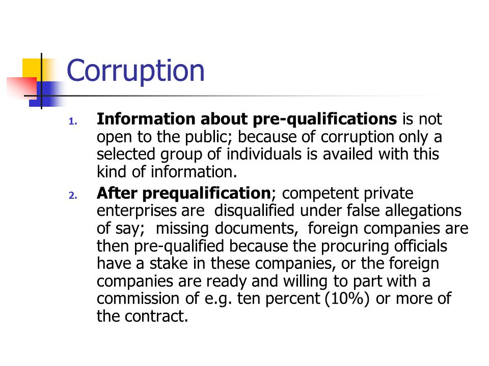 Corruption 1. Information about pre-qualifications is not open to the public; because of corruption only a selected group of individuals is availed wi