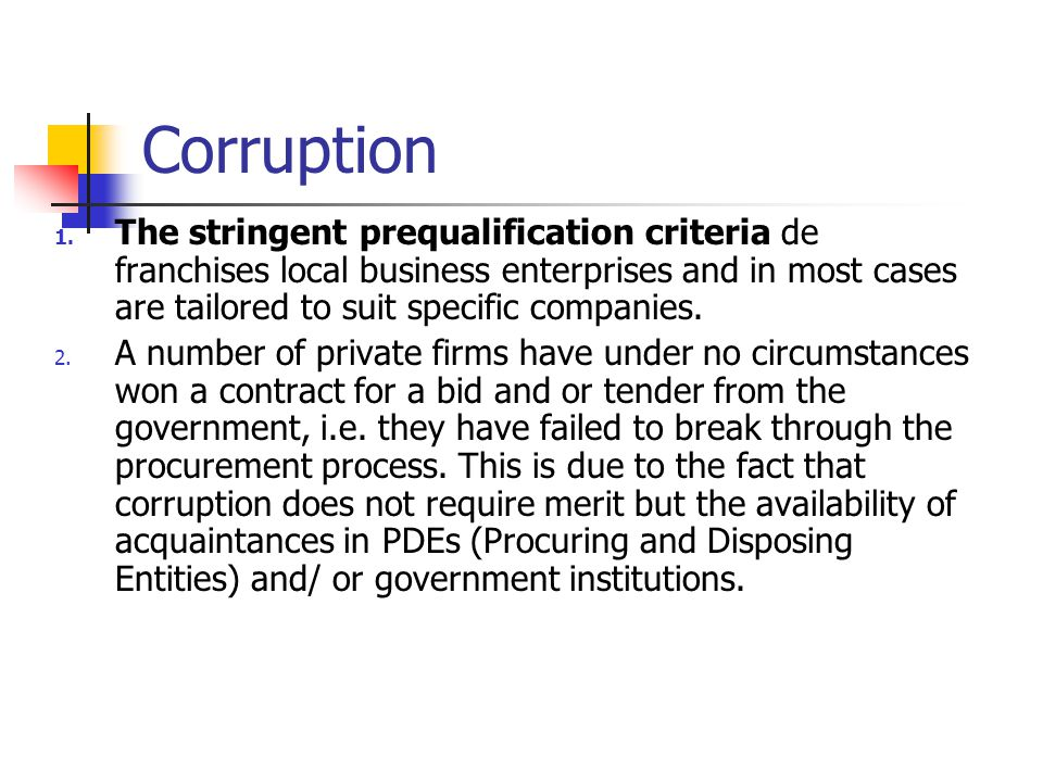 Corruption 1. The stringent prequalification criteria de franchises local business enterprises and in most cases are tailored to suit specific compani