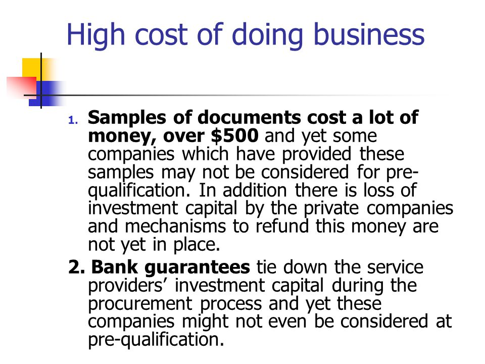 High cost of doing business 1.The cost of buying the pre-qualification document is very high.