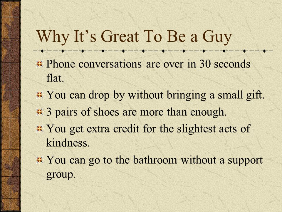Why It's Great To Be a Guy Phone conversations are over in 30 seconds flat.
