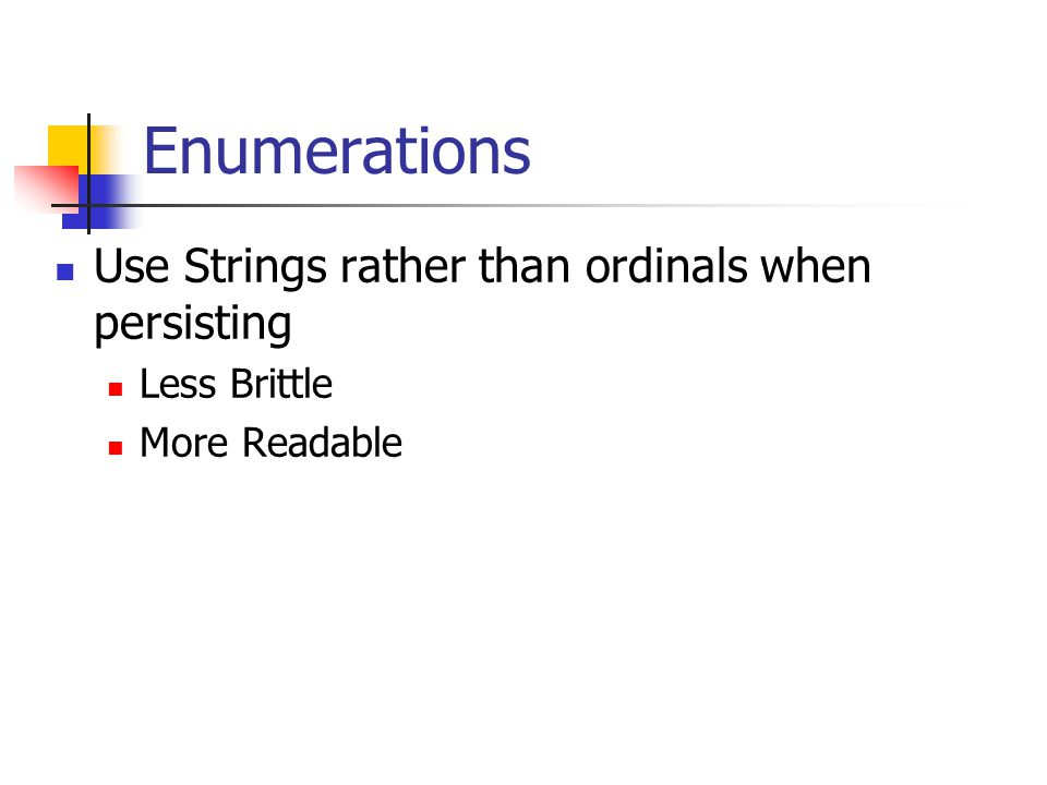 Enumerations Use Strings rather than ordinals when persisting Less Brittle More Readable