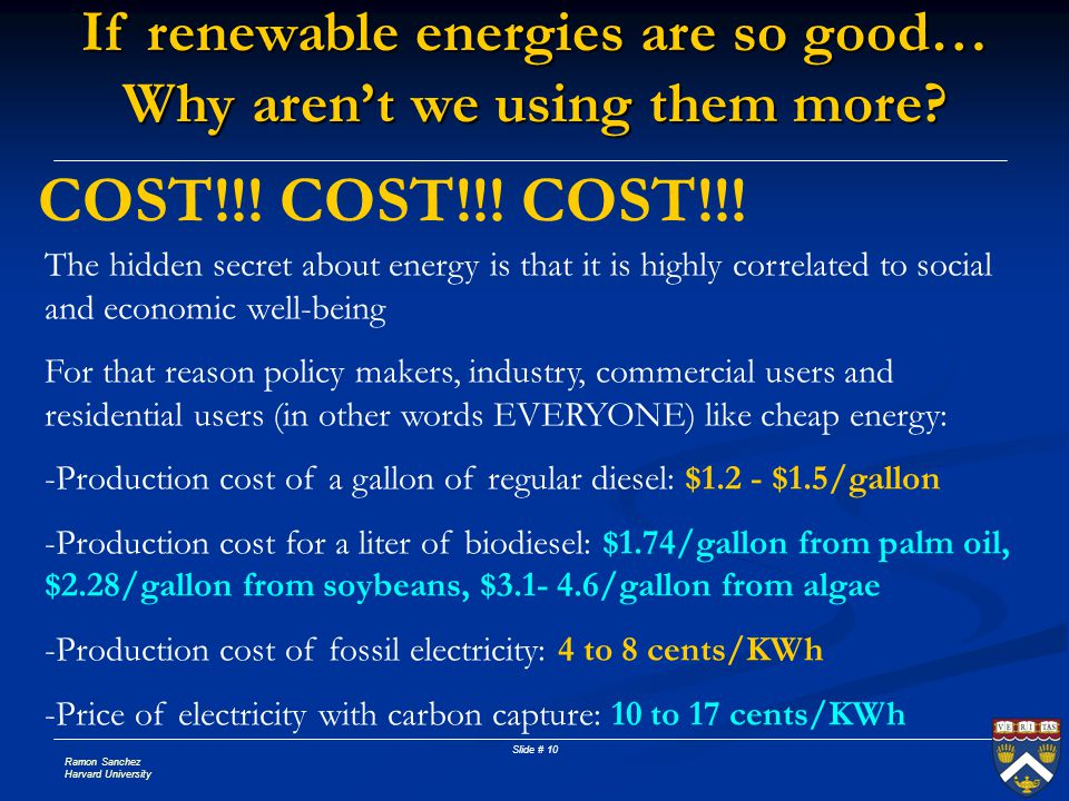 Ramon Sanchez Harvard University Slide # 10 COST!!! COST!!! COST!!! The hidden secret about energy is that it is highly correlated to social and econo