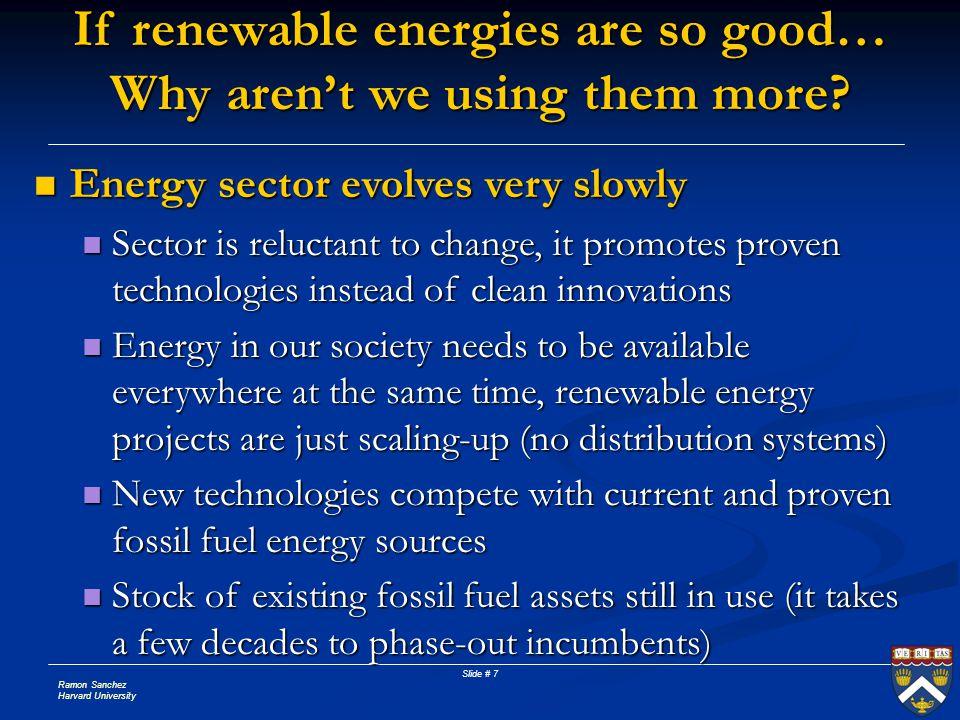 Ramon Sanchez Harvard University Slide # 7 Energy sector evolves very slowly Energy sector evolves very slowly Sector is reluctant to change, it promo