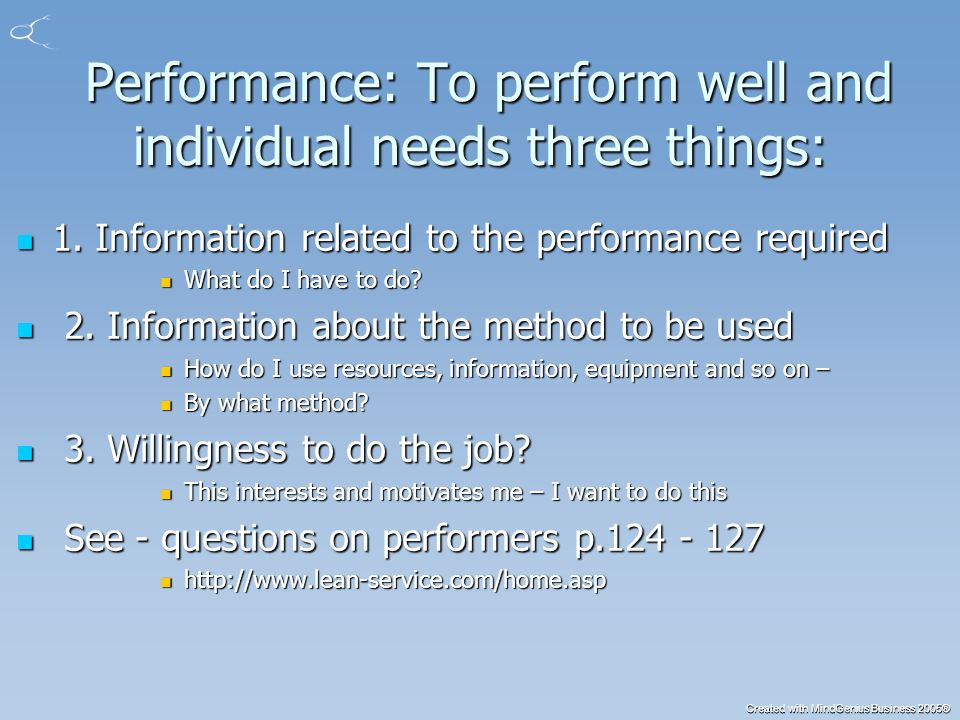 Created with MindGenius Business 2005® Performance: To perform well and individual needs three things: Performance: To perform well and individual needs three things: 1.