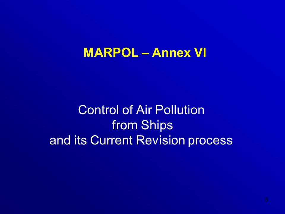 3 MARPOL – Annex VI Control of Air Pollution from Ships and its Current Revision process