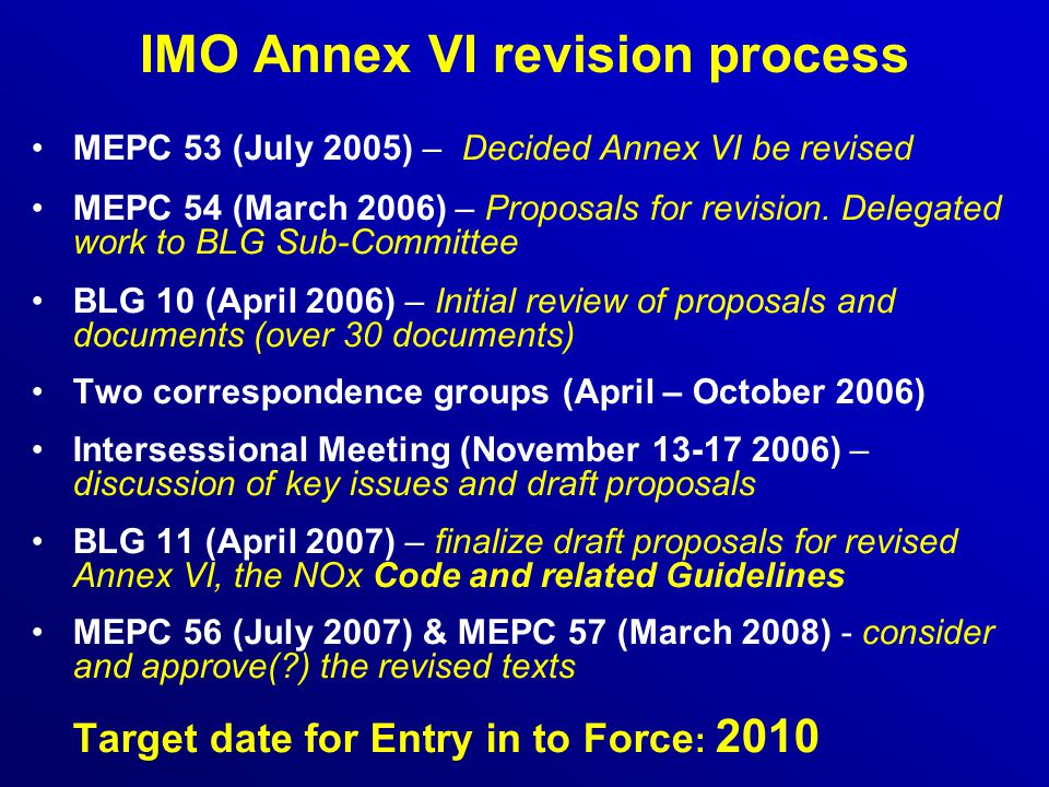 IMO Annex VI revision process MEPC 53 (July 2005) – Decided Annex VI be revised MEPC 54 (March 2006) – Proposals for revision.
