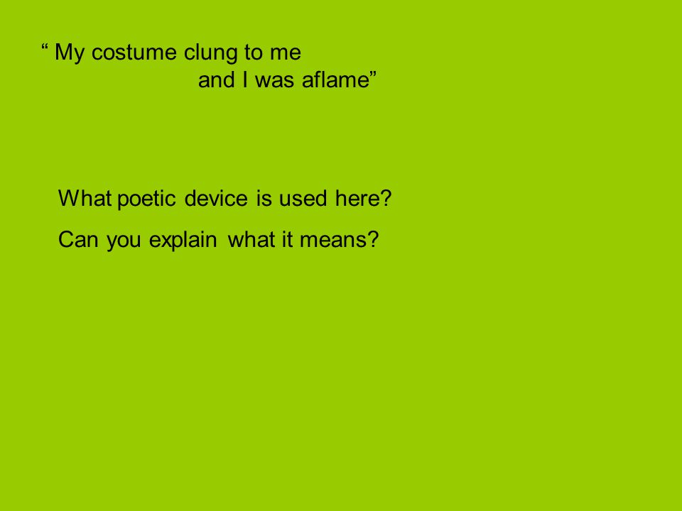 """ My costume clung to me and I was aflame"" What poetic device is used here? Can you explain what it means?"