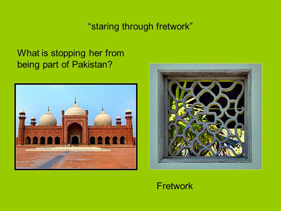 """staring through fretwork"" Fretwork What is stopping her from being part of Pakistan?"