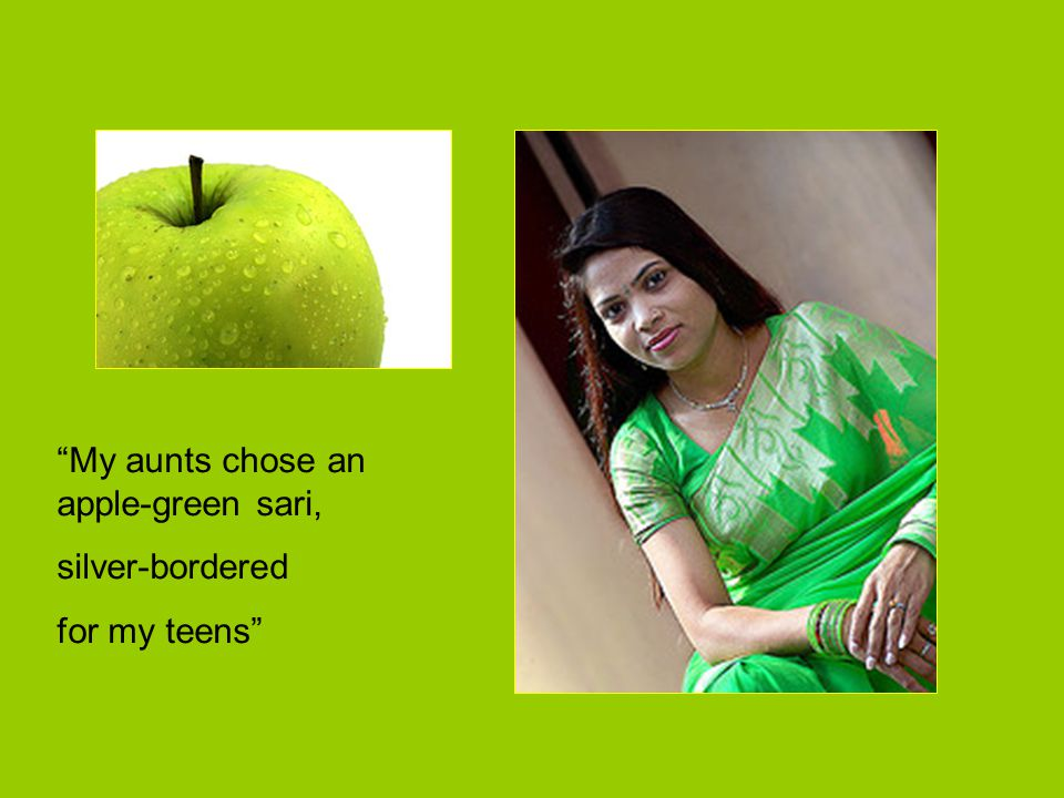 """My aunts chose an apple-green sari, silver-bordered for my teens"""
