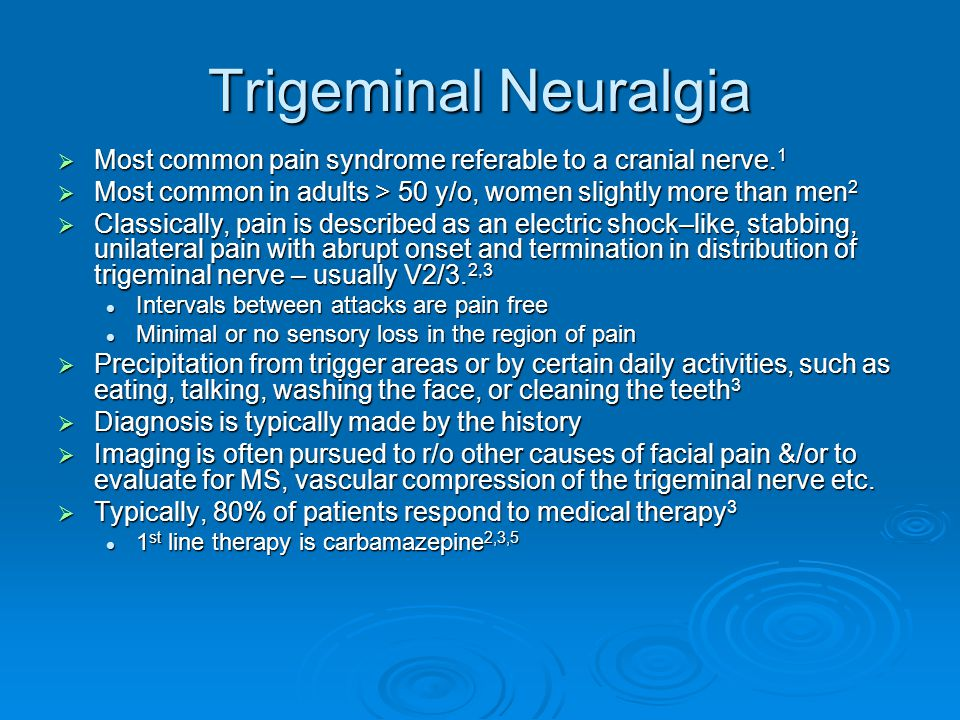 Trigeminal Neuralgia  Most common pain syndrome referable to a cranial nerve. 1  Most common in adults > 50 y/o, women slightly more than men 2  Cl