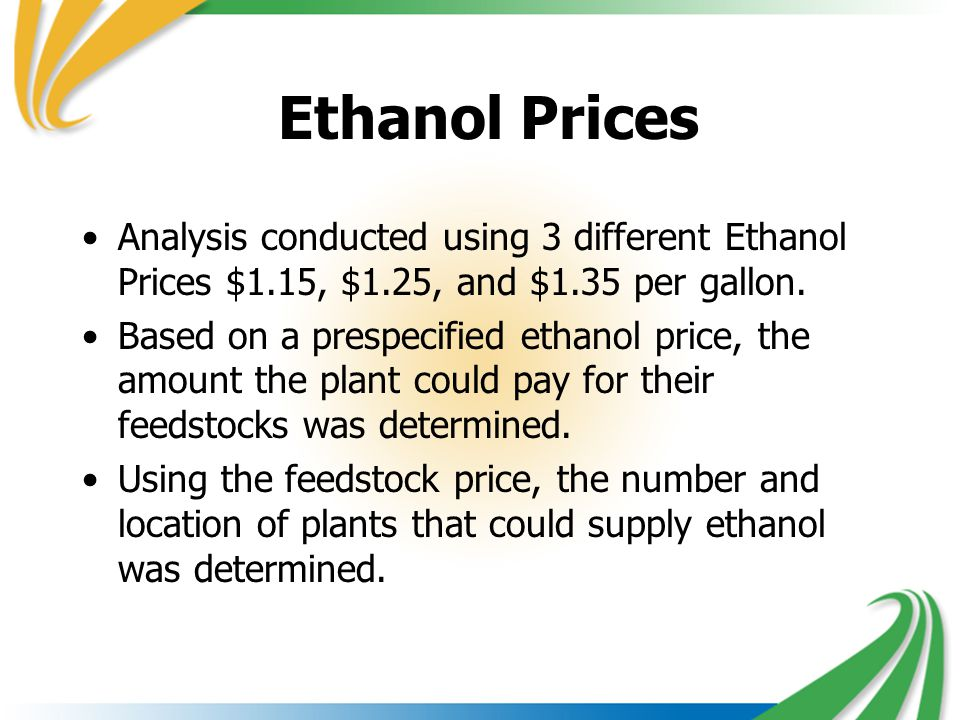 Ethanol Prices Analysis conducted using 3 different Ethanol Prices $1.15, $1.25, and $1.35 per gallon. Based on a prespecified ethanol price, the amou