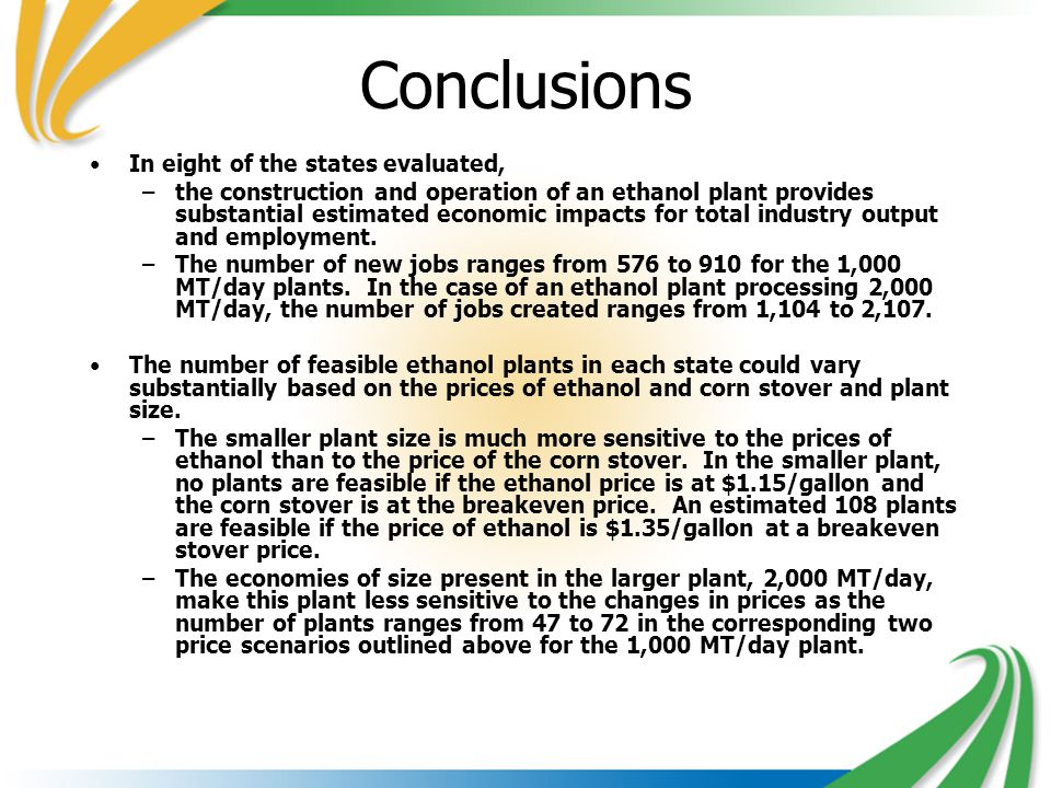 Conclusions In eight of the states evaluated, –the construction and operation of an ethanol plant provides substantial estimated economic impacts for