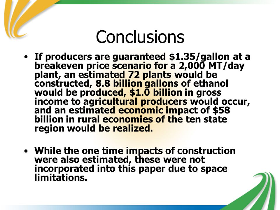 Conclusions If producers are guaranteed $1.35/gallon at a breakeven price scenario for a 2,000 MT/day plant, an estimated 72 plants would be construct