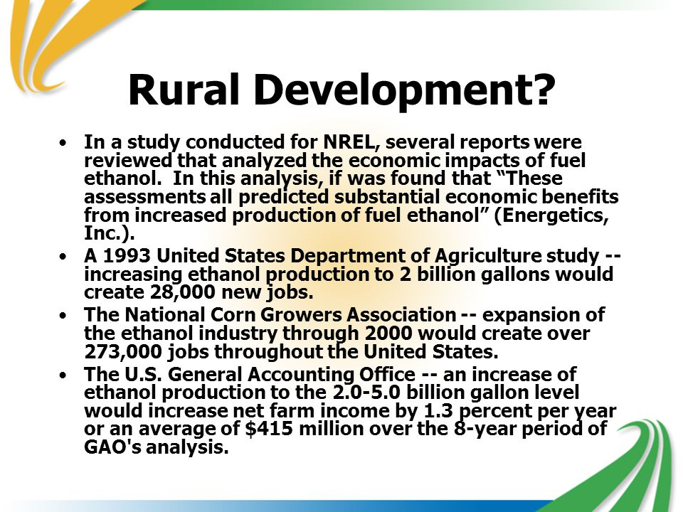Rural Development? In a study conducted for NREL, several reports were reviewed that analyzed the economic impacts of fuel ethanol. In this analysis,