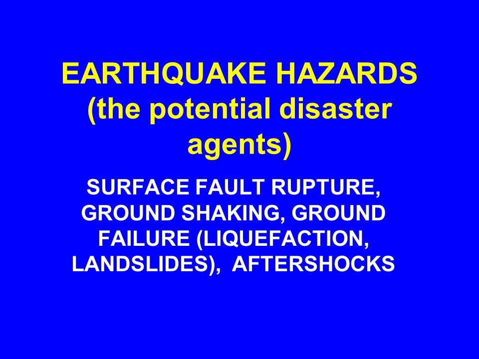 TECTONIC DEFORMATION EARTHQUAKE TSUNAMI GROUND SHAKING FAULT RUPTURE FOUNDATION FAILURE SITE AMPLIFICATION LIQUEFACTION LANDSLIDESAFTERSHOCKSSEICHE DA