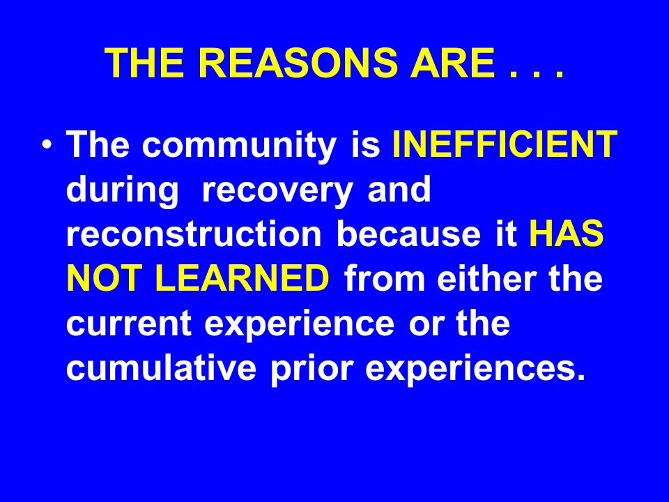 THE REASONS ARE... The community LACKS THE CAPACITY TO RESPOND in a timely and effective manner to the full spectrum of expected and unexpected emerge