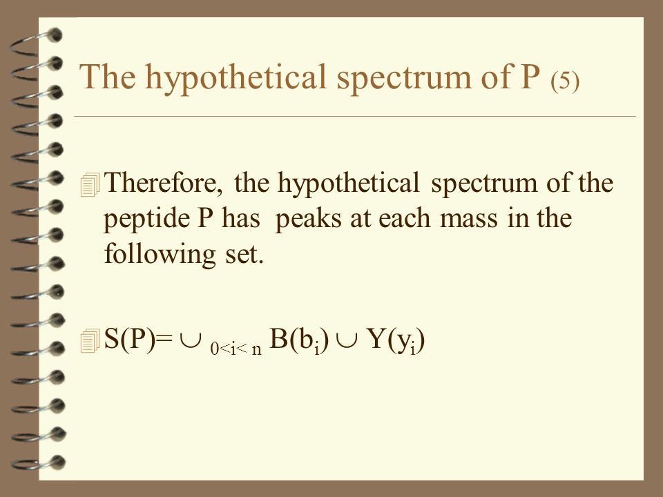 The hypothetical spectrum of P (5) 4 Therefore, the hypothetical spectrum of the peptide P has peaks at each mass in the following set.