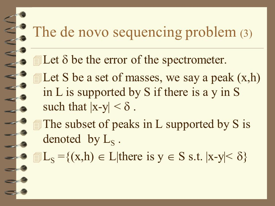 The de novo sequencing problem (3) 4 Let  be the error of the spectrometer.