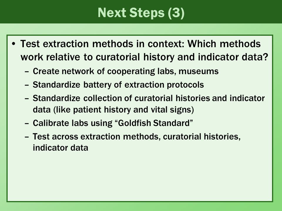 Next Steps (3) Test extraction methods in context: Which methods work relative to curatorial history and indicator data.