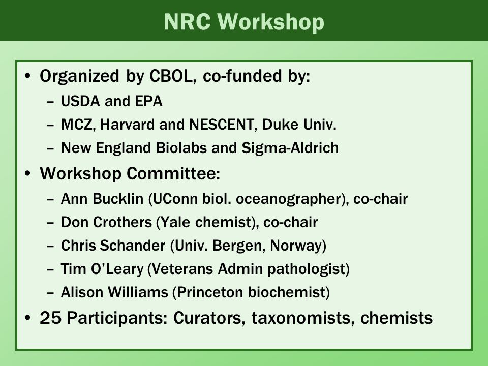 NRC Workshop Organized by CBOL, co-funded by: –USDA and EPA –MCZ, Harvard and NESCENT, Duke Univ.