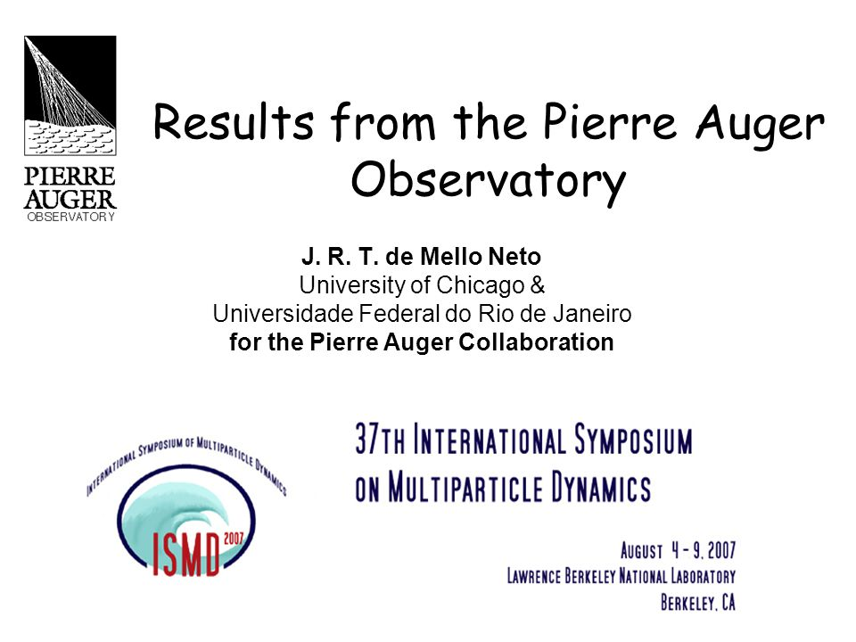 Results from the Pierre Auger Observatory J. R. T. de Mello Neto University of Chicago & Universidade Federal do Rio de Janeiro for the Pierre Auger C