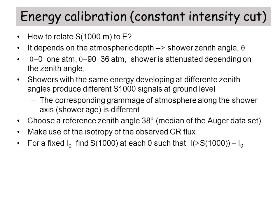 Energy calibration (constant intensity cut) How to relate S(1000 m) to E? It depends on the atmospheric depth --> shower zenith angle,   =0 one atm,