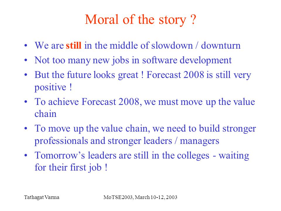 Tathagat VarmaMoTSE2003, March 10-12, 2003 Moral of the story .
