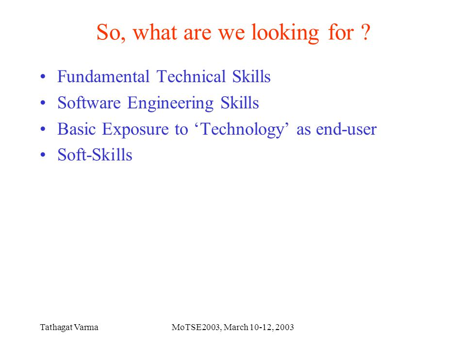 Tathagat VarmaMoTSE2003, March 10-12, 2003 So, what are we looking for .