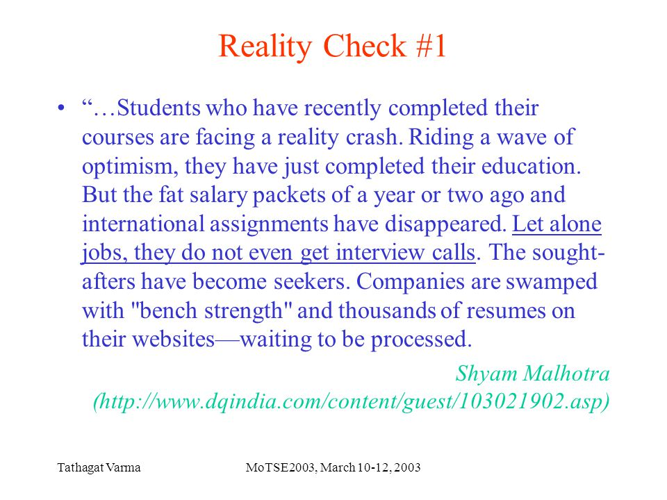 Tathagat VarmaMoTSE2003, March 10-12, 2003 Reality Check #1 …Students who have recently completed their courses are facing a reality crash.