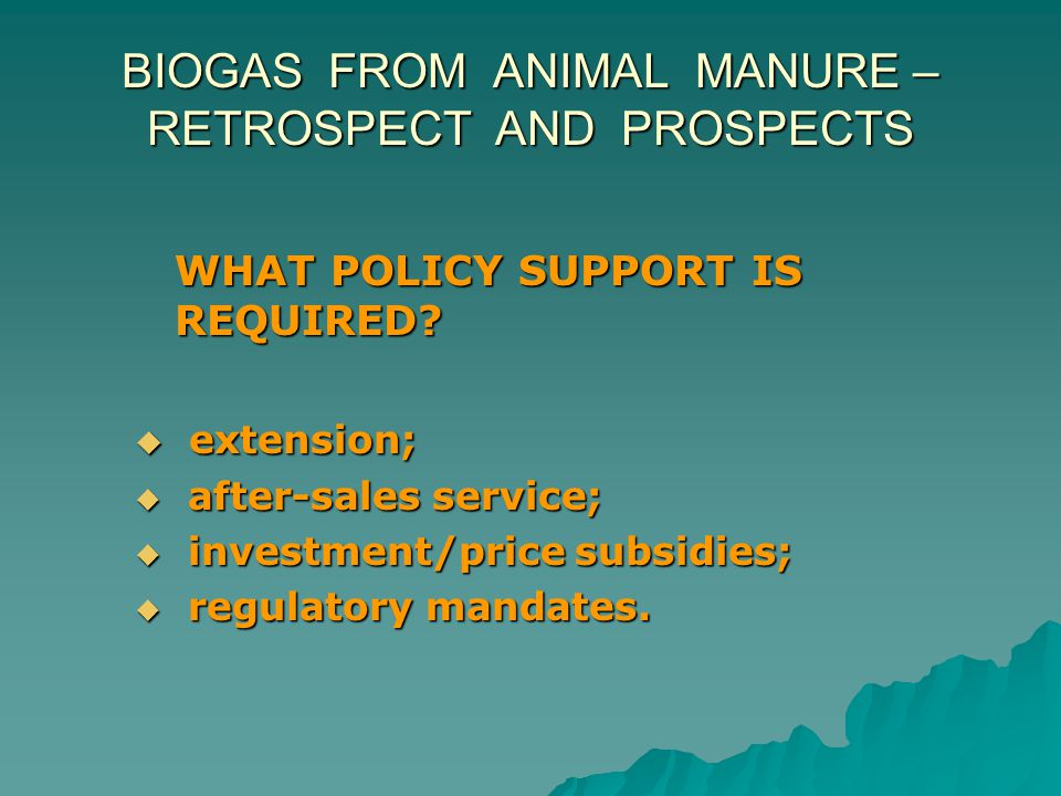 BIOGAS FROM ANIMAL MANURE – RETROSPECT AND PROSPECTS WHAT POLICY SUPPORT IS REQUIRED.
