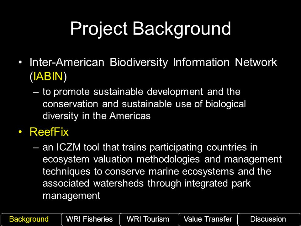 Project Background Inter-American Biodiversity Information Network (IABIN) –to promote sustainable development and the conservation and sustainable us