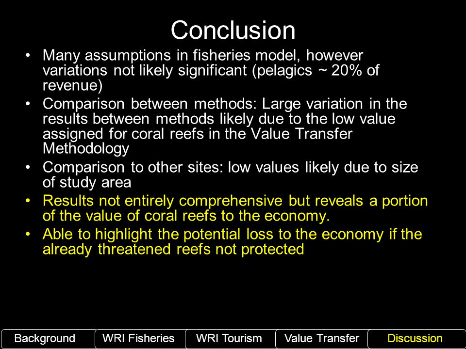 Conclusion Many assumptions in fisheries model, however variations not likely significant (pelagics ~ 20% of revenue) Comparison between methods: Larg