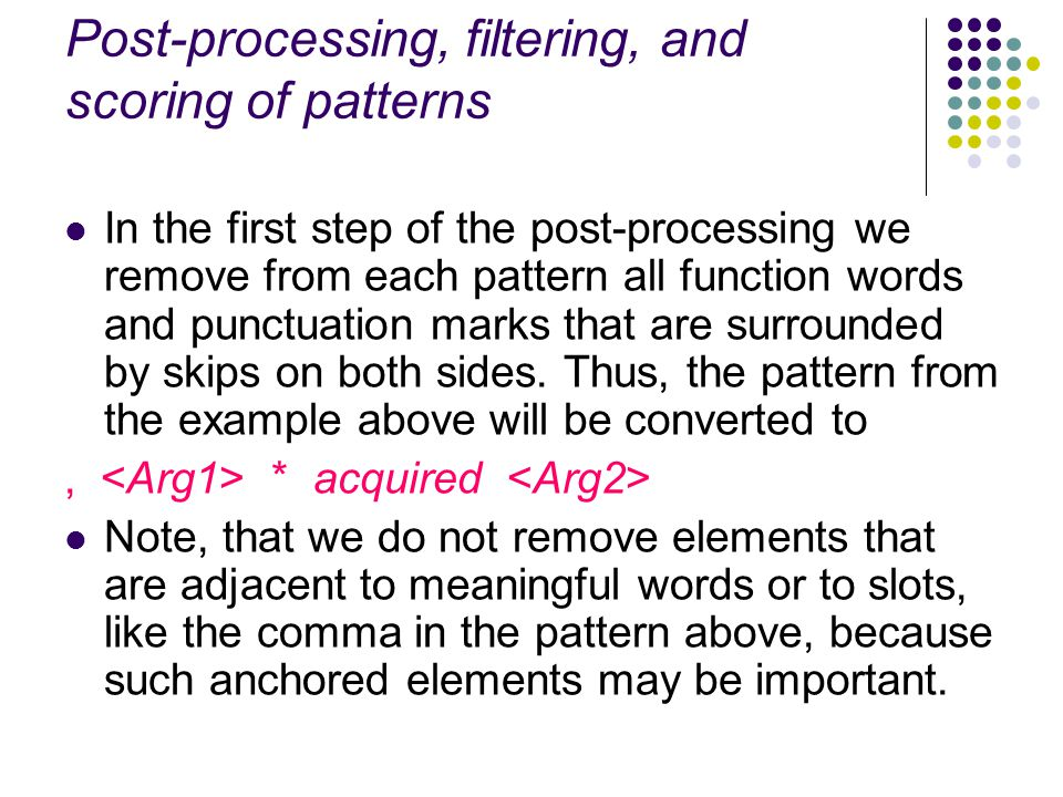 Post-processing, filtering, and scoring of patterns In the first step of the post-processing we remove from each pattern all function words and punctu