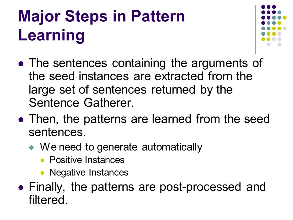 Major Steps in Pattern Learning The sentences containing the arguments of the seed instances are extracted from the large set of sentences returned by
