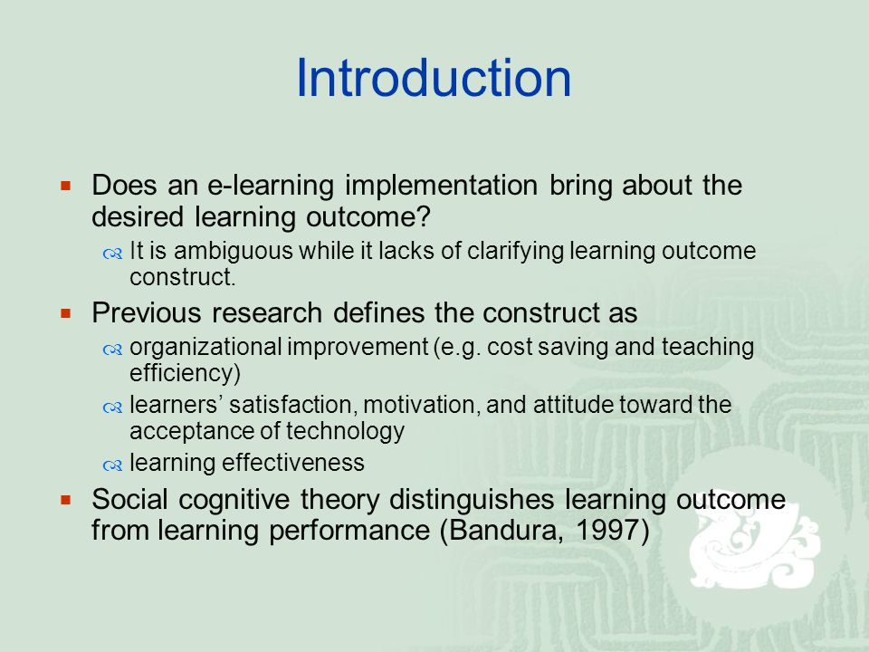 Introduction  Does an e-learning implementation bring about the desired learning outcome.