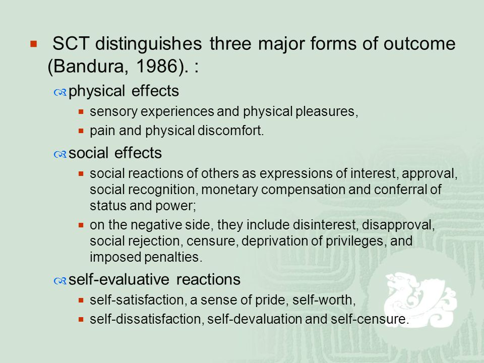 SCT distinguishes three major forms of outcome (Bandura, 1986).