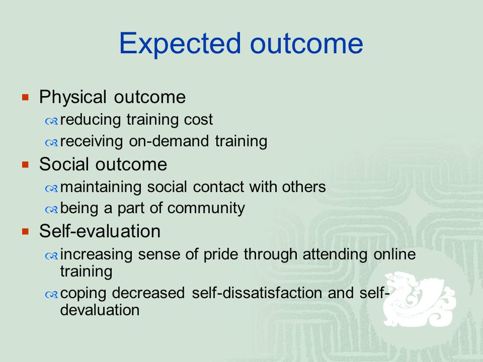 Expected outcome  Physical outcome  reducing training cost  receiving on-demand training  Social outcome  maintaining social contact with others