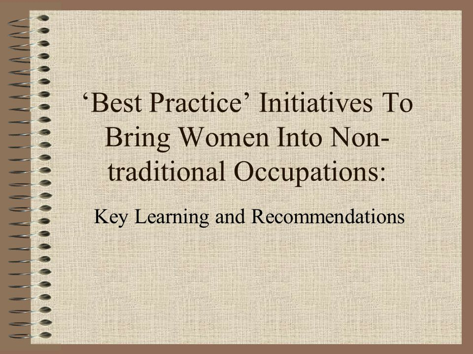 'Best Practice' Initiatives To Bring Women Into Non- traditional Occupations: Key Learning and Recommendations