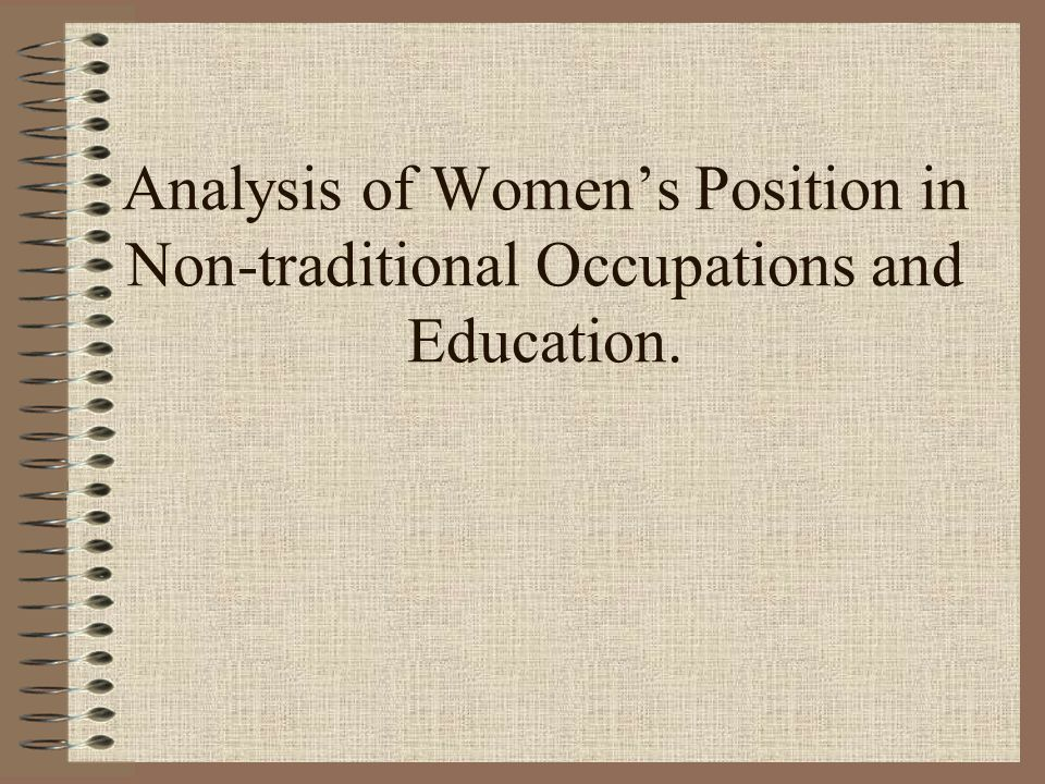 Analysis of Women's Position in Non-traditional Occupations and Education.