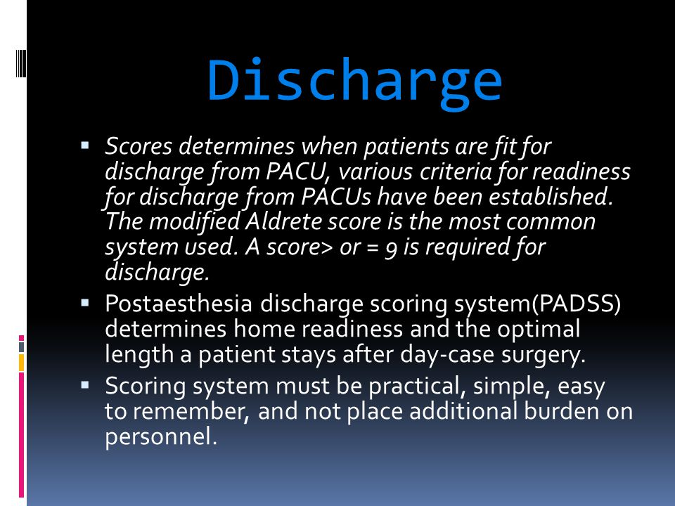 Discharge  Scores determines when patients are fit for discharge from PACU, various criteria for readiness for discharge from PACUs have been establi